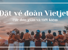 Đặt vé đoàn Vietjet nhận ưu đãi chiết khấu phí DV đến 30%